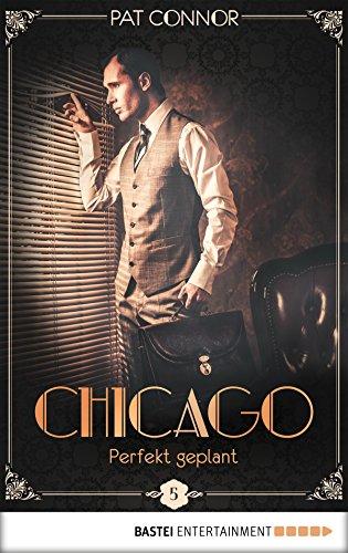Chicago - Perfekt geplant (Die Krimi-Serie in den Zwanzigern 5)