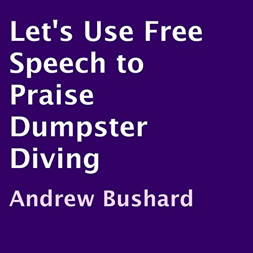 Let's Use Free Speech to Praise Dumpster Diving                   By:                                                                                                                                 Andrew Bushard                               Narrated by:                                                                                                                                 Jeremy Reloj                      Length: 13 mins     Not rated yet     Overall 0.0