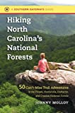 Hiking North Carolina s National Forests: 50 Can t-Miss Trail Adventures in the Pisgah, Nantahala, Uwharrie, and Croatan National Forests (Southern Gateways Guides)