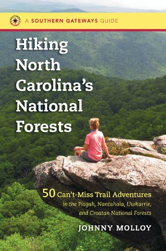 Hiking North Carolina's National Forests: 50 Can't-Miss Trail Adventures in the Pisgah, Nantahala, Uwharrie, and Croatan National Forests (Southern Gateways Guides)