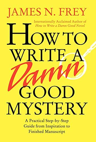 How to Write a Damn Good Mystery A Practical Step by Step Guide from Inspiration to Finished product image
