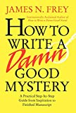 How to Write a Damn Good Mystery: A Practical Step-by-Step Guide from Inspiration to Finished...