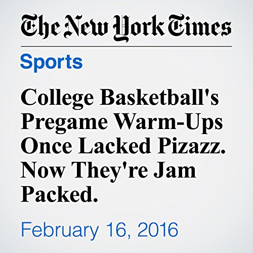 College Basketball's Pregame Warm-Ups Once Lacked Pizazz. Now They're Jam Packed. cover art