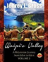 Waipi'o Valley: A Polynesian Journey from Eden to Eden VOLUME II