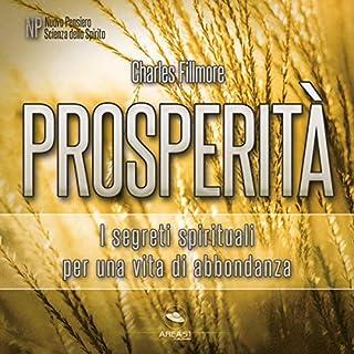 Prosperità: I segreti spirituali per una vita di abbondanza                   Di:                                                                                                                                 Charles Fillmore                               Letto da:                                                                                                                                 Fabio Farnè                      Durata:  2 ore e 46 min     7 recensioni     Totali 4,4