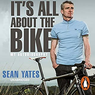 Sean Yates: It's All About the Bike                   By:                                                                                                                                 Sean Yates                               Narrated by:                                                                                                                                 Clive Mantle                      Length: 10 hrs and 3 mins     9 ratings     Overall 3.9