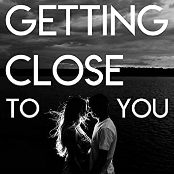 Getting Close to You