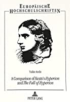 A Comparison of Keats's ≪Hyperion≫ and ≪The Fall of Hyperion≫ (Europaische Hochschulschriften/European University Studies/Publications Universitaires Europeennes) by Yukie Ando(1995-05-01)