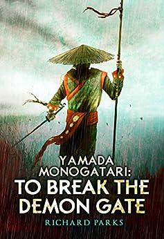 Yamada Monogatari: To Break the Demon Gate by [Richard Parks]