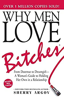 Why Men Love Bitches  From Doormat to Dreamgirl - A Woman s Guide to Holding Her Own in a Relationship