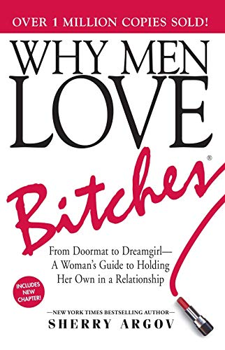 Why Men Love Bitches: From Doormat to Dreamgirl―A Woman's Guide to Holding Her Own in a Relationsh