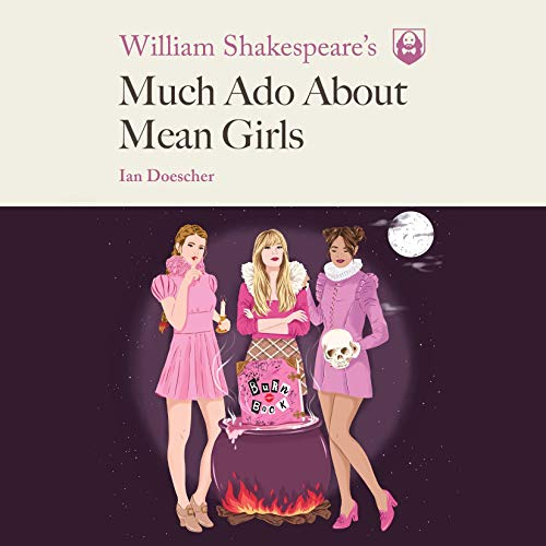 William Shakespeare's Much Ado About Mean Girls cover art