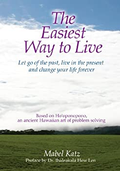 The Easiest Way to Live  Let Go of the Past Live in the Present and Change Your Life Forever