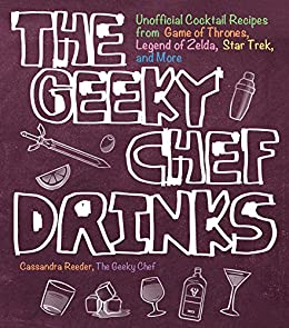 The Geeky Chef Drinks:Unofficial Cocktail Recipes from Game of Thrones, Legend of Zelda, Star Trek, and More by [Cassandra Reeder]