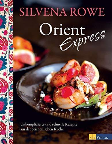Orient Express: Unkomplizierte und schnelle Rezepte aus der orientalischen Küche