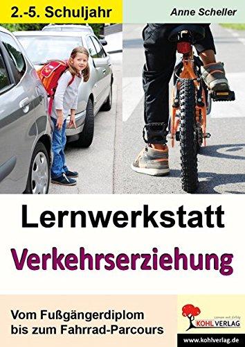 Lernwerkstatt Verkehrserziehung: Vom Fußgängerdiplom bis zum Fahrrad-Parcours