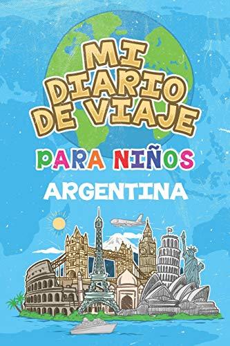 Mi Diario De Viaje Para Niños Argentina: 6x9 Diario de viaje para niños I Libreta para completar y colorear I Regalo perfecto para niños para tus vacaciones en Argentina