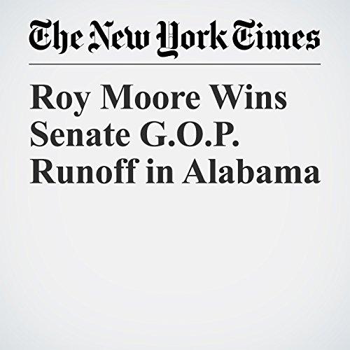 Roy Moore Wins Senate G.O.P. Runoff in Alabama copertina