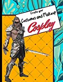 Create your Costumes and Makeup Cosplay: Create and realize your projects: Male templates to Brainstorm your makeup and costume 039 s Ideas. (Create your Cosplay Costume)