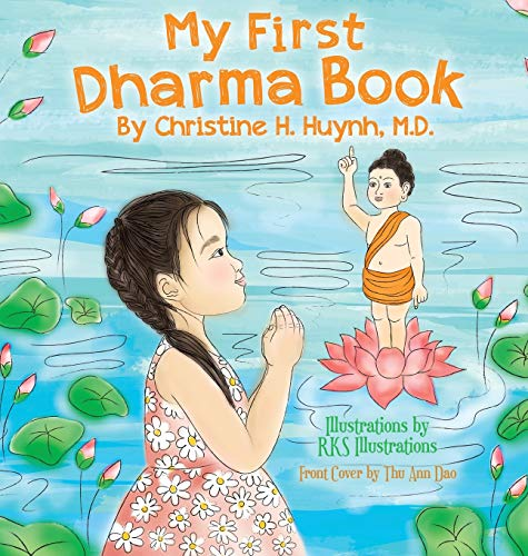 My First Dharma Book: A Children's Picture Book To Teach Kids About The Five Precepts And Buddha-nature. Teaching Kids The Moral Foundation To Succeed ... the Buddha's Teachings Into Practice)