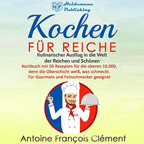 Kochen für Reiche: Kulinarischer Ausflug in die Welt der Reichen und Schönen. Titelbild