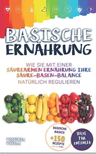 Basische Ernährung: Wie Sie mit einer säurearmen Ernährung Ihre Säure-Basen-Balance natürlich regulieren