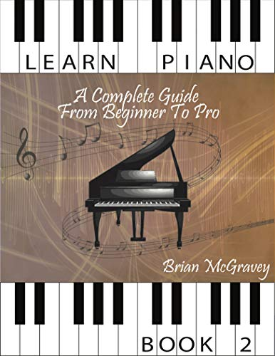 Learn Piano: A Complete Guide from Beginner to Pro Book 2 (Learn Piano A Complete Guide from Beginner to Pro) (English Edition)