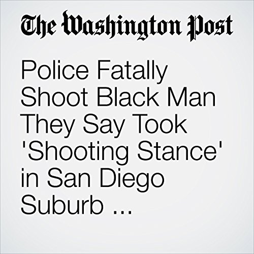 Police Fatally Shoot Black Man They Say Took 'Shooting Stance' in San Diego Suburb, Sparking Protests audiobook cover art