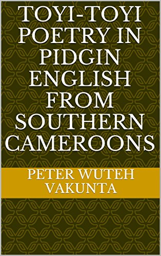 Toyi-Toyi Poetry in Pidgin English from Southern Cameroons (English Edition)