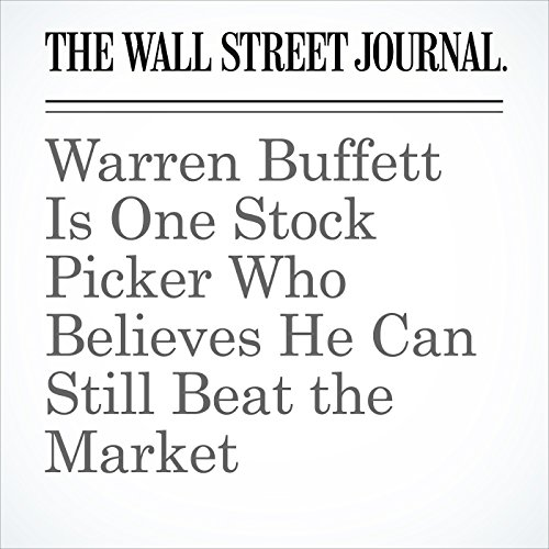 Warren Buffett Is One Stock Picker Who Believes He Can Still Beat the Market copertina
