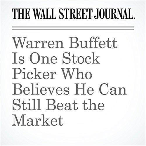 Warren Buffett Is One Stock Picker Who Believes He Can Still Beat the Market cover art