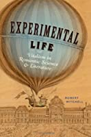 Experimental Life: Vitalism in Romantic Science and Literature