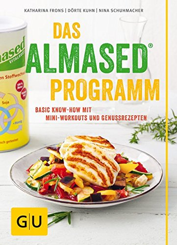 Das Almased-Programm: Basic Know-how, 4-Phasen-Plan, Mini-Workout, Genussrezepte (GU Einzeltitel Gesunde Ernährung)