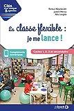 La classe flexible - Je me lance ! Cycles 1, 2, 3 et secondaire