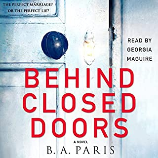 Behind Closed Doors                   By:                                                                                                                                 B. A. Paris                               Narrated by:                                                                                                                                 Georgia Maguire                      Length: 8 hrs and 23 mins     44,082 ratings     Overall 4.4