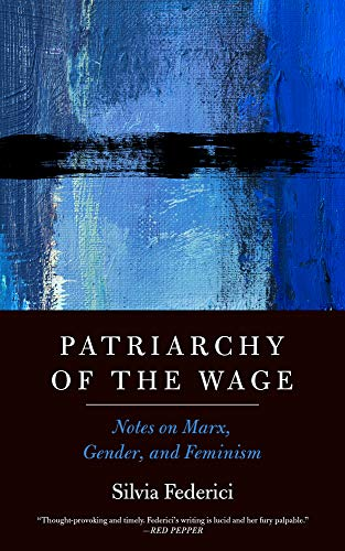 Patriarchy of the Wage: Notes on Marx, Gender, and Feminism