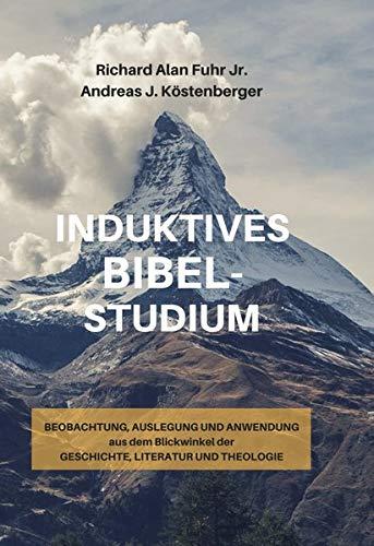 Induktives Bibelstudium: Beobachtung, Auslegung und Anwendung aus dem Blickwinkel der Geschichte, Literatur und Theologie