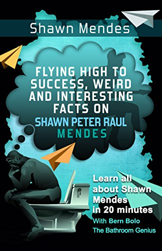 Shawn Mendes: Flying High to Success, Weird and Interesting Facts on Shawn Peter Raul Mendes! (English Edition)