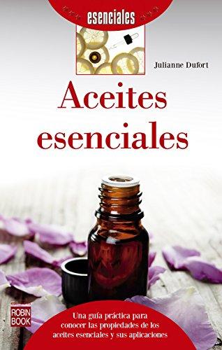Aceites esenciales: Una guía práctica para conocer las propiedades de los aceites esenciales y sus aplicaciones (Spanish Edition)