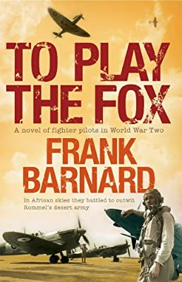 To Play The Fox: An action-packed World War Two thriller to set your pulse racing