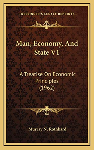 Man, Economy, And State V1: A Treatise On Economic Principles (1962)