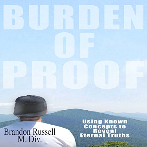 Burden of Proof: Using Known Concepts to Reveal Eternal Truths audiobook cover art