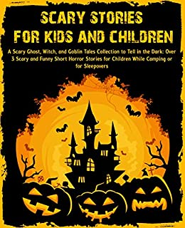Scary Stories For Kids And Children A Scary Ghost Witch And Goblin Tales Collection To Tell