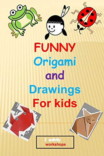 funny origami and drawings for kids: 13 easy and fun origami :animals,plane,boat..and 17 easy drawings to learn how to draw step by step,in total 30 fun activities for kids