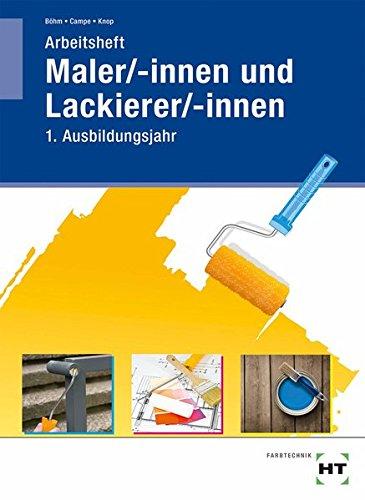 Arbeitsheft Maler/-innen und Lackierer/-innen: 1. Ausbildungsjahr