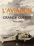 L'aviation durant la Grande Guerre 1914-1918 : Illustrée par les cartes postales et les journaux de l'époque