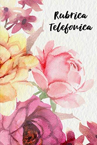 Rubrica Telefonica Alfabetica: Agenda Telefono Rubrica per annotare i vostri Contatti, Nomi, Indirizzi, Telefoni, e-mail - Copertina Floreale