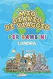 Mio Diario Di Viaggio Per Bambini Londra: 6x9 Diario di viaggio e di appunti per bambini I Completa e disegna I Con suggerimenti I Regalo perfetto per il tuo bambino per le tue vacanze in Londra