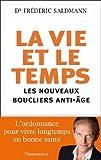 La vie et le temps - Les nouveaux boucliers anti-âge de Saldmann. Frédéric (2011) Broché