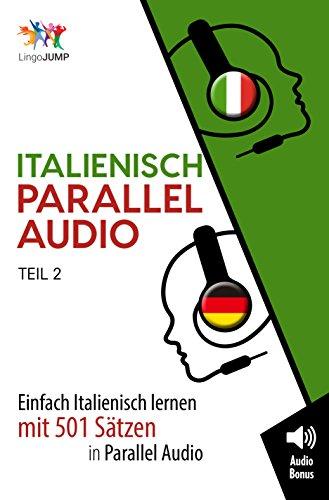 Italienisch Parallel Audio - Einfach Italienisch Lernen mit 501 Sätzen in Parallel Audio - Teil 2